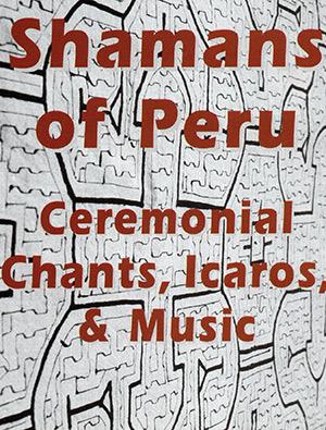 Shamans of Peru Icaros CD